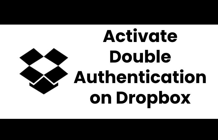 Activate Double Authentication on Dropbox