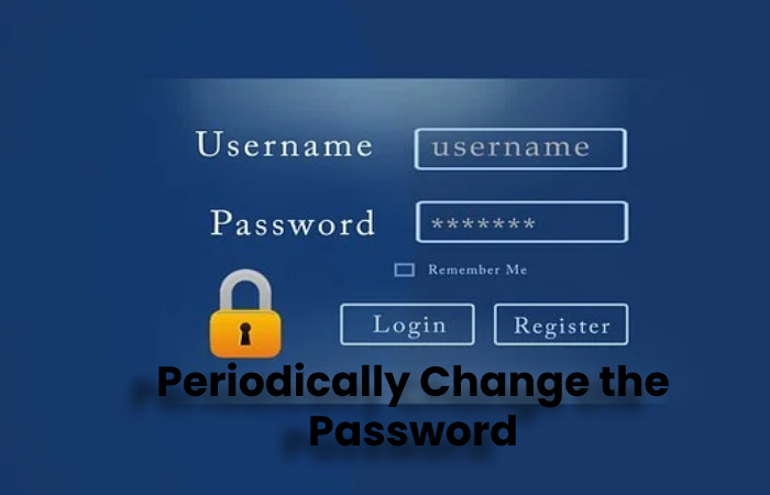Periodically Change the Password