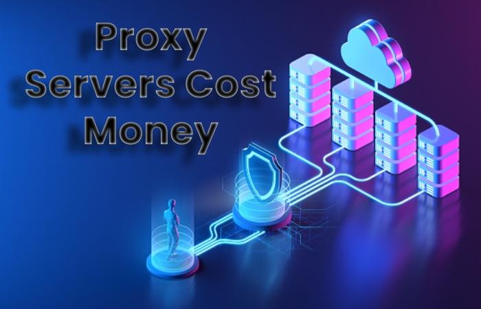 Proxy Servers Cost Money