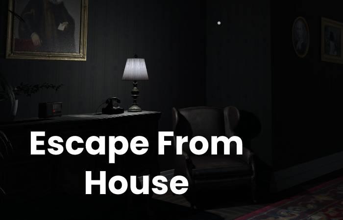 escape form house