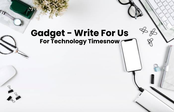 gadgets - write for us